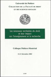 Françoise Thibaut et Suzanne-Nicole Lalonde - Les nouveaux territoires du droit et leur impact sur l'enseignement et la recherche - Colloque Poitiers-Montréal, 12 et 13 décembre 2002.