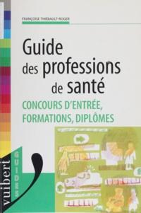 Françoise Thiébault-Roger - Guide des profession de santé - Concours d'entrée, formations, diplômes.