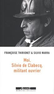 Françoise Thirionet et Silvio Marra - Moi, Silvio de Clabecq, militant ouvrier.