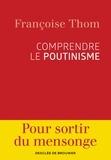 Françoise Thom - Comprendre le poutinisme.