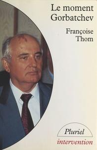 Françoise Thom - Le moment Gorbatchev.