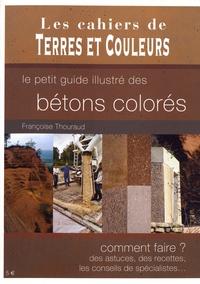 Françoise Thouraud - Le petit guide des bétons colorés.