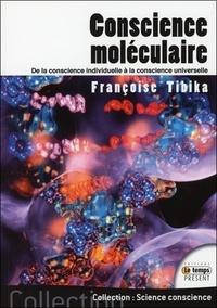 Françoise Tibika - Conscience moléculaire - De la conscience individuelle à la conscience universelle.