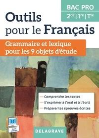 Françoise Torregrosa - Outils pour le français 2e, 1re, Tle Bac Pro - Grammaire et lexique pour les 9 objets d'étude.