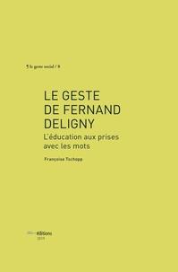 Françoise Tschopp - Le geste de Fernand Deligny - L'éducation aux prises avec les mots.