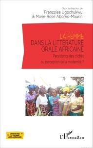 Françoise Ugochukwu et Marie-Rose Abomo-Maurin - La femme dans la littérature orale africaine - Persistance des clichés ou perception de la modernité ?.