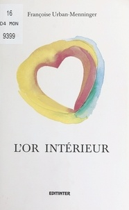 Françoise Urban-Menninger - L'Or intérieur.