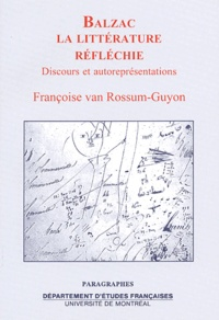 Françoise Van Rossum-Guyon - Balzac : la littérature réfléchie. - Discours et autoreprésentations.