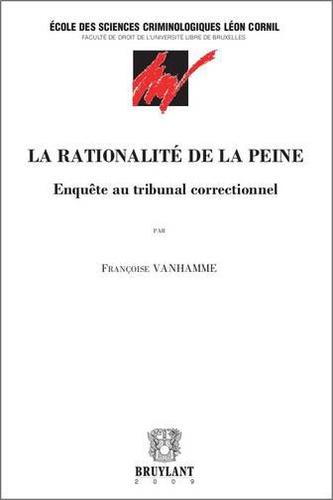 Françoise Vanhamme - La rationalité de la peine - Enquête au tribunal correctionnel.