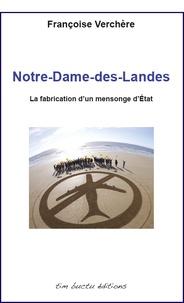 Françoise Verchère - Notre-Dame-des-Landes, la fabrication d'un mensonge d'état.