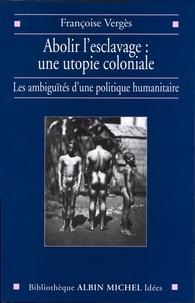 Françoise Vergès - Abolir l'esclavage, une utopie coloniale.