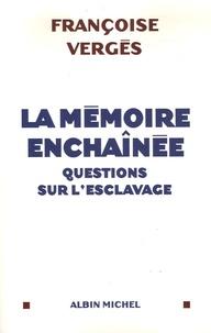 Françoise Vergès - La mémoire enchaînée - Questions sur l'esclavage.