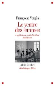 Françoise Vergès - Le ventre des femmes - Capitalisme, racialisation, féminisme.