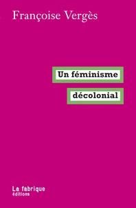 Françoise Vergès - Un féminisme décolonial.