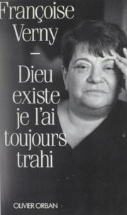 Françoise Verny - Dieu existe, je l'ai toujours trahi.