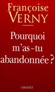 """Françoise Verny - """"Pourquoi m'as-tu abandonnée ?""""."""
