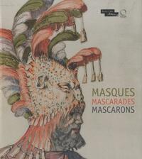 Françoise Viatte et Dominique Cordellier - Masques, mascarades, mascarons.