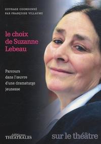 Françoise Villaume - Le choix de Suzanne Lebeau - Parcours dans l'oeuvre d'une dramaturge jeunesse.