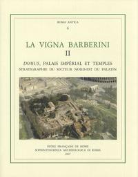 Françoise Villedieu - La Vigna Barberini - Tome 2, Domus, palais impérial et temples - stratigraphie du secteur nord-est du Palatin.