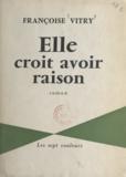 Françoise Vitry - Elle croit avoir raison.