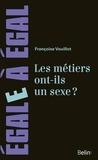 Françoise Vouillot - Les métiers ont-ils un sexe ? - Pour sortir des sentiers battus de l'orientation des filles et des garçons.