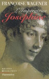 Françoise Wagener - L'Impératrice Joséphine - 1763-1814.