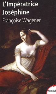 Françoise Wagener - L'Impératrice Joséphine - (1763-1814).