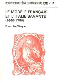 Françoise Waquet - Le modèle français et l'Italie savante - Conscience de soi et perception de l'autre dans la République des lettres (1660-1750).