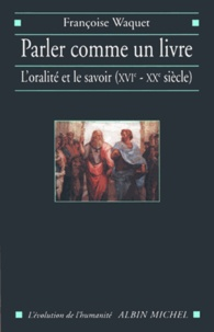 Françoise Waquet - Parler comme un livre.