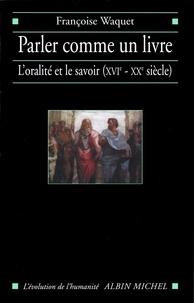 Françoise Waquet et Françoise Waquet - Parler comme un livre.