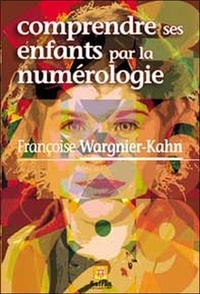 Françoise Wargnier-Kahn - Comprendre ses enfants par la numérologie.