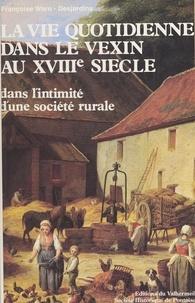 Françoise Waro-Desjardins - La vie quotidienne dans le Vexin au XVIIIe siècle : d'après les inventaires après décès de Genainville (1736-1810).
