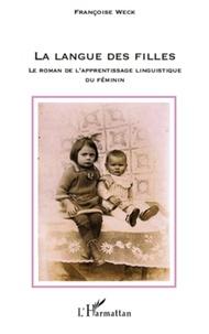 Françoise Weck - La langue des filles - Le roman de l'apprentissage linguistique du féminin.