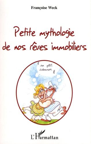 Françoise Weck - Petite mythologie de nos rêves immobiliers.