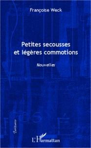 Françoise Weck - Petites secousses et légères commotions - Nouvelles.
