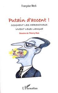 Françoise Weck et Thierry Ruiz - Putain d'accent ! - Comment les méridionaux vivent leur langue.