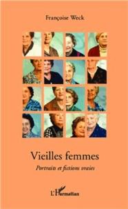 Françoise Weck - Vieilles femmes - Portraits et fictions vraies.