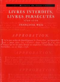 Françoise Weil - Livres interdits, livres persécutés - 1720-1770.
