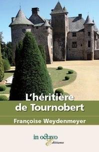 Françoise Weydenmeyer - L'héritière de Tournobert.
