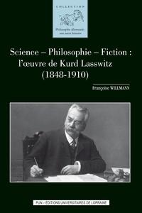 Françoise Willmann - Science - philosophie - fiction : l'oeuvre de Kurd Lasswitz (1848-1910).