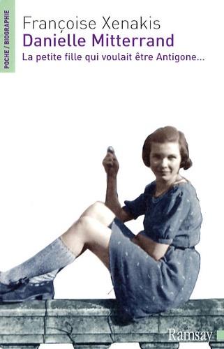 Françoise Xenakis - Danielle Mitterrand - La petite fille qui voulait être Antigone....