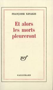 Françoise Xenakis - Et alors les morts pleureront.
