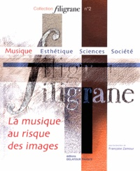 Françoise Zamour - La musique au risque des images.