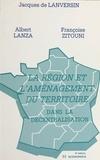 Françoise Zitouni et Jacques de Lanversin - La Région et l'aménagement du territoire dans la décentralisation.