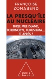 Françoise Zonabend - Presqu'île au nucléaire (La) - Three Mile Island, Tchernobyl, Fukushima... et après ?.