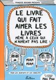 Françoize Boucher - Le livre qui fait aimer les livres même à ceux qui n'aiment pas lire !.