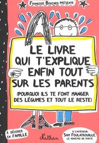 Françoize Boucher - Le livre qui t'explique enfin tout sur les parents - Pourquoi ils te font manger des légumes et tout le reste.