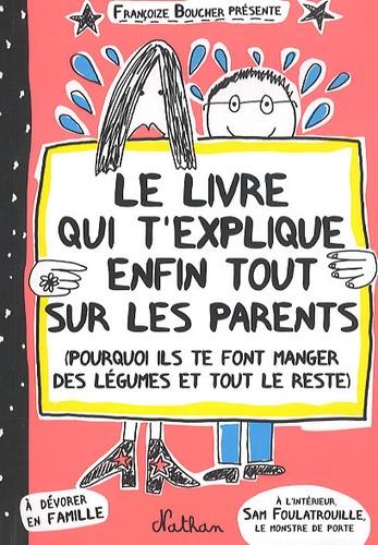 Le livre qui t'explique enfin tout sur les parents. (Pourquoi ils te font manger des légumes et tout le reste)