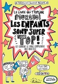 Françoize Boucher - Le livre qui t'explique pourquoi les enfants sont super top !.