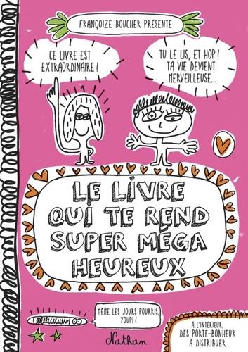 Françoize Boucher - Le livre qui te rend super méga heureux.